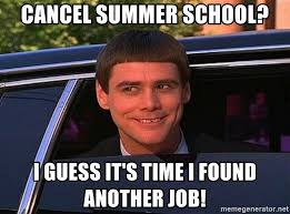 Summer School Meme - cancel summer school i guess it s time i found another job jim