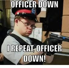 Meme Down - officer down i repeat officer down meme on me me