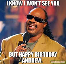 Andrew Meme - i know i won t see you but happy birthday andrew meme stevie