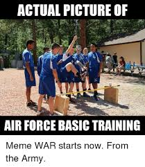Training Meme - actual picture of air force basic training meme war starts now from