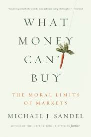 what money can u0027t buy the moral limits of markets michael j