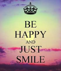 be happy and just smile not a keep calm for this one i guess it