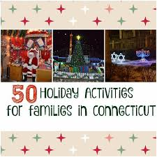50 holiday activities for families in ct ct mommy blog