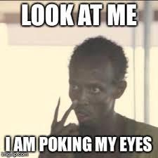 My Eyes Meme - look at me meme imgflip