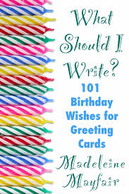 what should i write 101 birthday wishes for greeting cards by