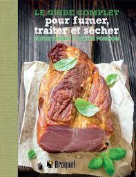 livre cuisine poisson le guide complet pour fumer traiter et sécher votre viande et