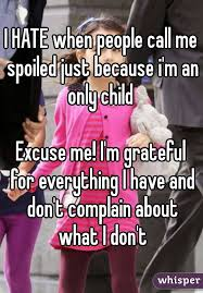 Only Child Meme - hate when people call me spoiled just because i m an only child