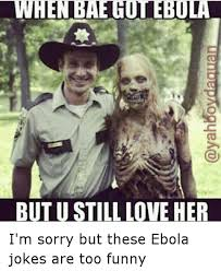 Funny Memes On Love - but u still love her i m sorry but these ebola jokes are too funny