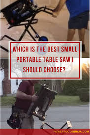 Best Portable Table Saws by Best Small Portable Table Saws A Quick Selection Guide