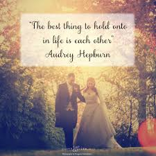 Audrey Hepburn Love Quotes by Our Favourite Love Quotes For Weddings Ivy Ellen Wedding