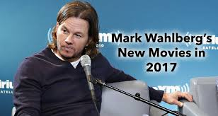 mark wahlberg new movies 2017 which movies starring mark wahlberg