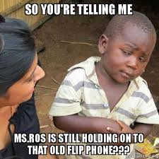 Flip Phone Meme - so you re telling me ms ros is still holding on to that old flip