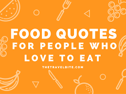 30 food quotes for who to eat the travel bite