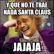 Memes De Santa Claus - meme yao wonka y que no te trae nada santa claus jajaja 2190670