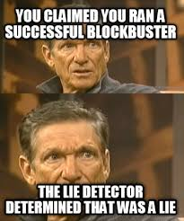 Determined Meme - meme creator you claimed you ran a successful blockbuster the lie