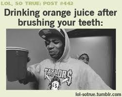 Brushing Teeth Meme - drinking orange juice after brushing your teeth by pandahhero on