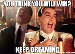 You Think Meme - you think you will win keep dreaming meme ray liota 43248