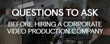 corporate production questions to ask before hiring a corporate production