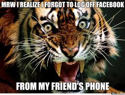 Forgot Phone Meme - mrw realized forgot to log off facebook from my friend phone