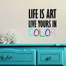 life is art live yours in color wall decal life is art