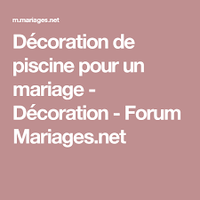 www mariages net décoration de piscine pour un mariage décoration forum