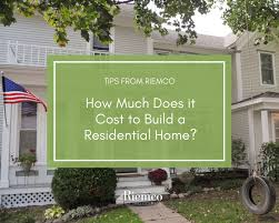 how much does it cost to build a residential home riemco