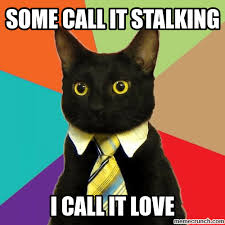 Stalker Meme - 18 stalking meme that will not creep you out love brainy quote