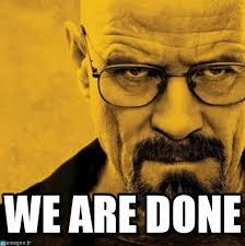 We Are Done Meme - we are done breaking bad meme on memegen