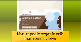 best firm crib mattress best review naturepedic organic crib mattress reviews youtube
