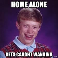 Wanking Memes - home alone gets caught wanking bad luck brian meme generator