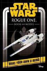 star wars rogue one book and model make your own u wing by