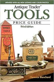 Antique Woodworking Tools For Sale Uk by Antique Trader Tools Price Guide Amazon Co Uk Clarence Blanchard