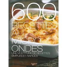 cuisiner au micro ondes 600 recettes au micro ondes broché landra achat livre achat