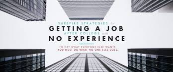 how to write a resume with no job experience college surefire strategies for getting a job after college with no surefire strategies for getting a job after college with no experience