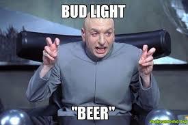 Bud Light Meme - bud light beer make a meme