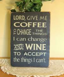 Decor Signs For The Home Lord Give Me Coffee And Wine