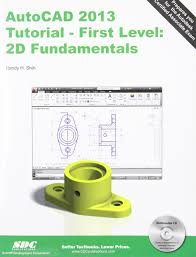 autocad 2013 tutorial first level 2d fundamentals randy shih