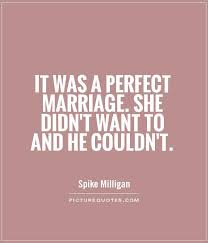 Wedding Quotes Sayings It Was A Perfect Marriage She Didn U0027t Want To And He Couldn U0027t
