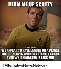 Scotty Meme - 25 best memes about beam me up scotty beam me up scotty memes