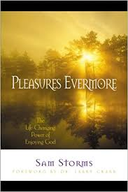 amazon com the life changing pleasures evermore the life changing power of enjoying god sam