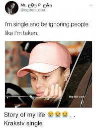 Single People Meme - i m single and be ignoring people like i m taken theybfc story of