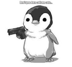 Cute Meme - don t you dare call me cute gun penguin meme on memegen