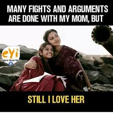Love My Mom Meme - many fights and arguments are done with my mom but eyi enakena yorum