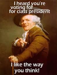 Funny Meme Ideas - class president meme poster caigning pinterest president