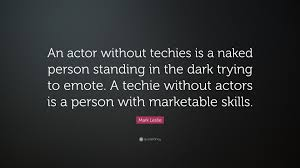 mark leslie quote u201can actor without techies is a person