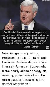 Newt Gingrich Meme - as his administration continues to grow and change suspect president