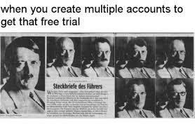 Create Free Meme - when you create multiple accounts to get that free trial steckbriefe