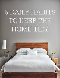 5 daily habits to keep the home tidy u2013 simple homemaking