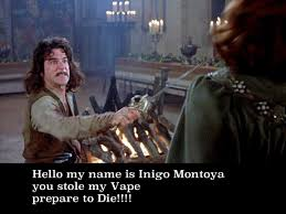 My Name Is Inigo Montoya Meme - inigo montoya vaping meme