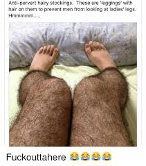 Stocking Meme - anti pervert hairy stockings these are leggings with hair on them